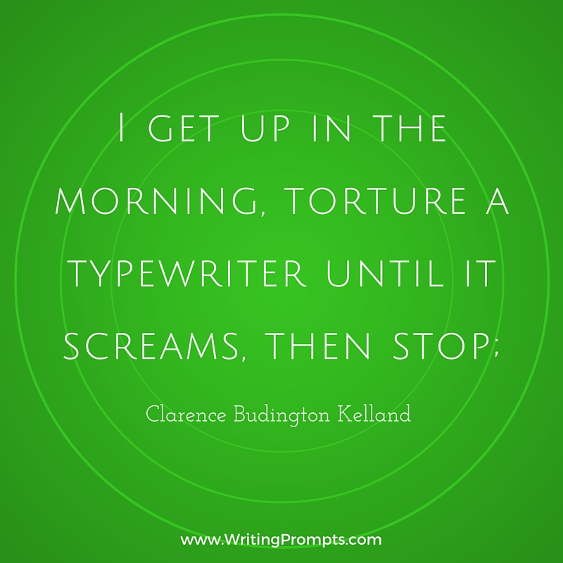 I get up in the morning, torture a typewriter