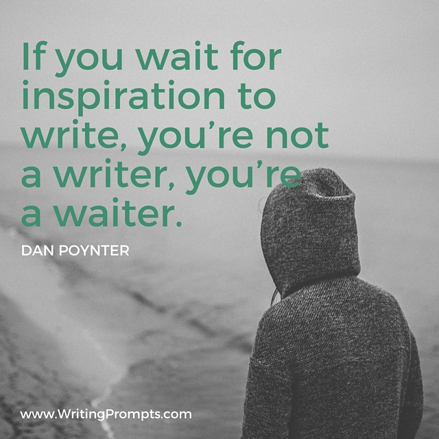 If you wait for inspiration