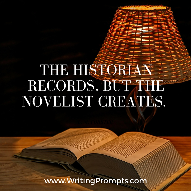 The historian records, but the novelist creates