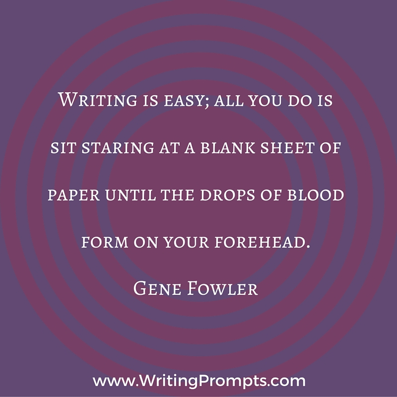 Writing is easy; all you do is