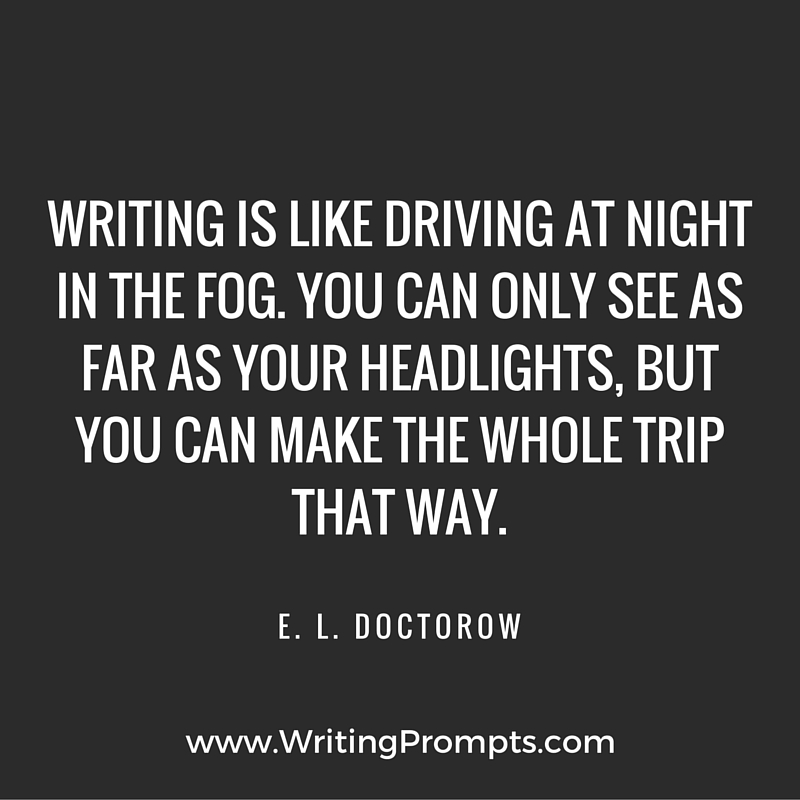 Writing is like driving at night in the fog